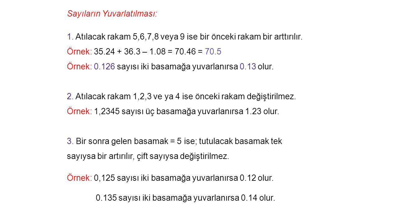 Sayıların Yuvarlatılması: 1.Atılacak rakam 5,6,7,8 veya 9 ise bir önceki rakam bir arttırılır.
