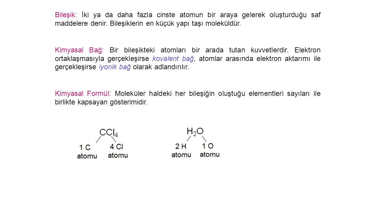 Bileşik: İki ya da daha fazla cinste atomun bir araya gelerek oluşturduğu saf maddelere denir.
