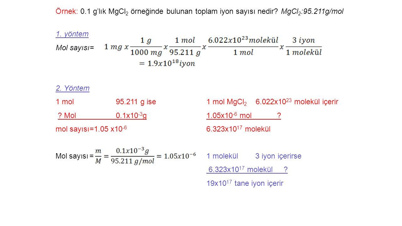 Örnek: 0.1 g'lık MgCl 2 örneğinde bulunan toplam iyon sayısı nedir.