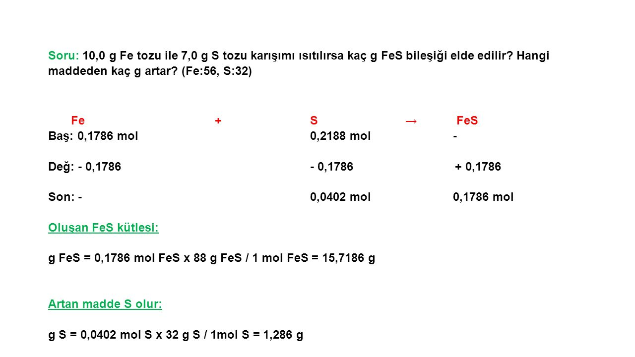 Soru: 10,0 g Fe tozu ile 7,0 g S tozu karışımı ısıtılırsa kaç g FeS bileşiği elde edilir.