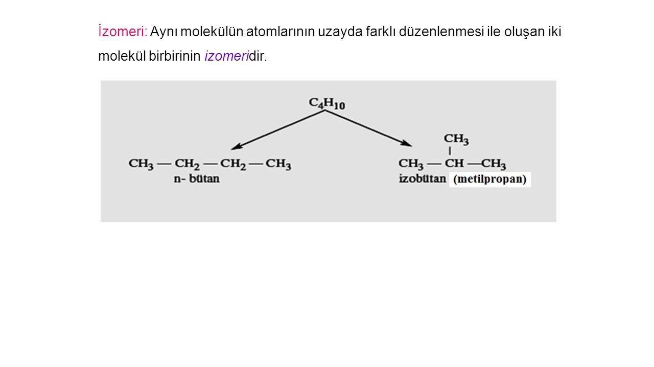 İzomeri: Aynı molekülün atomlarının uzayda farklı düzenlenmesi ile oluşan iki molekül birbirinin izomeridir.
