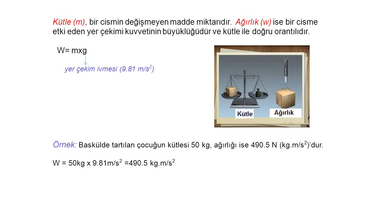 Kütle (m), bir cismin değişmeyen madde miktarıdır.