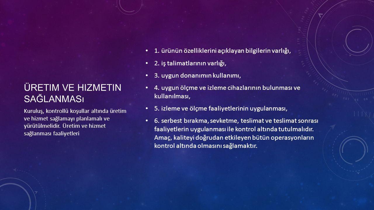 ÜRETIM VE HIZMETIN SAĞLANMASı 1. ürünün özelliklerini açıklayan bilgilerin varlığı, 2. iş talimatlarının varlığı, 3. uygun donanımın kullanımı, 4. uyg