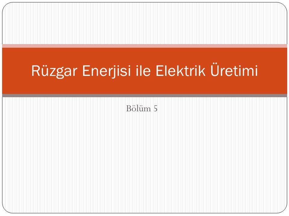 Bölüm 5 Rüzgar Enerjisi ile Elektrik Üretimi