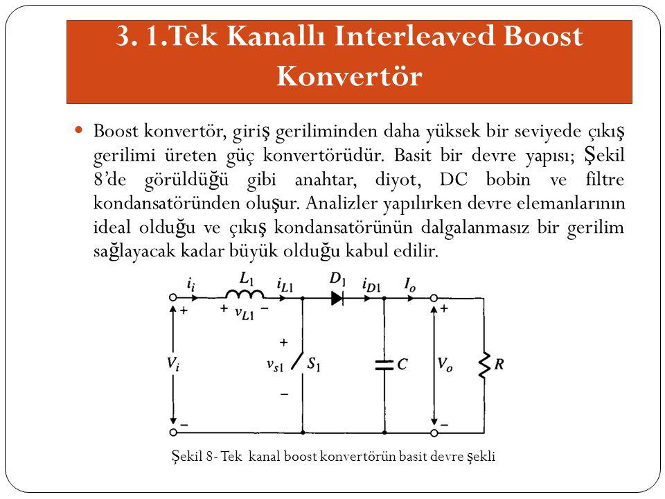 3. 1.Tek Kanallı Interleaved Boost Konvertör Boost konvertör, giri ş geriliminden daha yüksek bir seviyede çıkı ş gerilimi üreten güç konvertörüdür. B