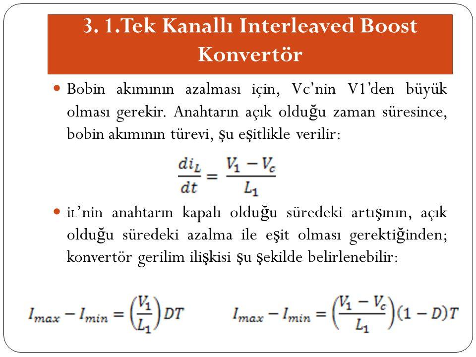 3. 1.Tek Kanallı Interleaved Boost Konvertör Bobin akımının azalması için, Vc'nin V1'den büyük olması gerekir. Anahtarın açık oldu ğ u zaman süresince