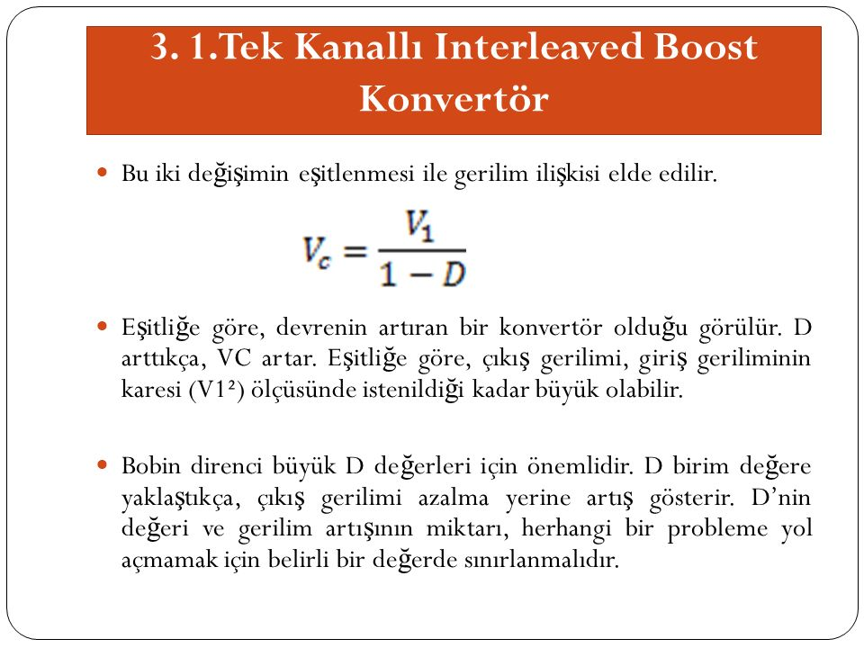 3. 1.Tek Kanallı Interleaved Boost Konvertör Bu iki de ğ i ş imin e ş itlenmesi ile gerilim ili ş kisi elde edilir. E ş itli ğ e göre, devrenin artıra