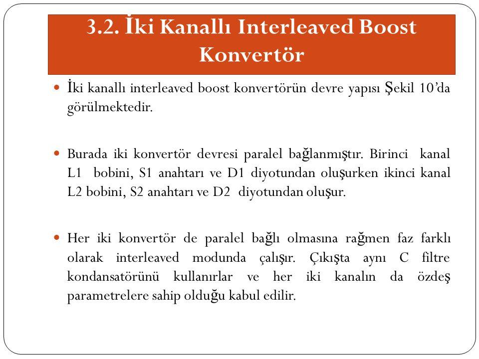 3.2. İ ki Kanallı Interleaved Boost Konvertör İ ki kanallı interleaved boost konvertörün devre yapısı Ş ekil 10'da görülmektedir. Burada iki konvertör