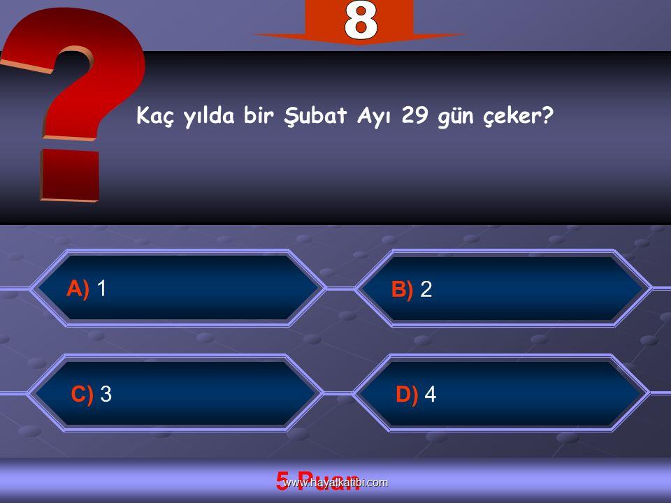 Kaç yılda bir Şubat Ayı 29 gün çeker C) 3 B) 2 D) 4 A) 1 5 Puan www.hayalkatibi.com