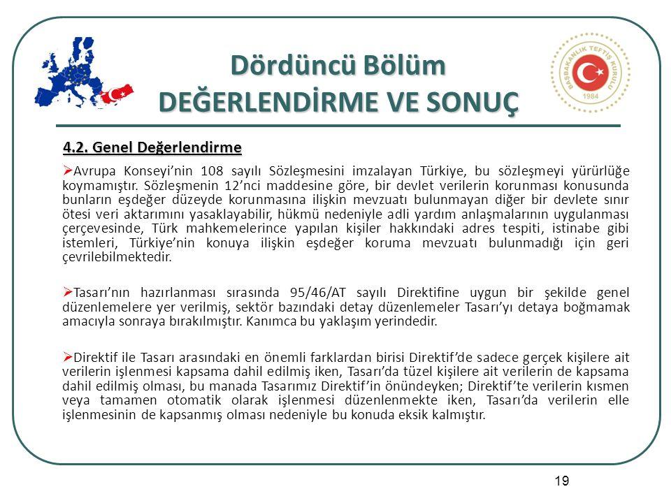 19 Dördüncü Bölüm DEĞERLENDİRME VE SONUÇ  Avrupa Konseyi'nin 108 sayılı Sözleşmesini imzalayan Türkiye, bu sözleşmeyi yürürlüğe koymamıştır.