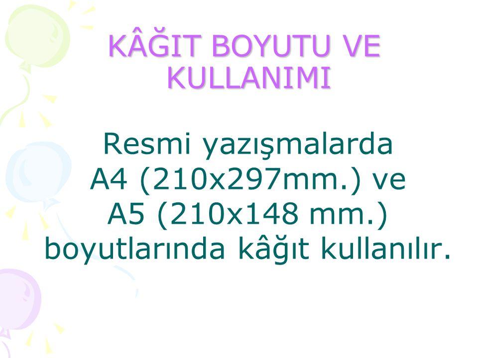 KÂĞIT BOYUTU VE KULLANIMI Resmi yazışmalarda A4 (210x297mm.) ve A5 (210x148 mm.) boyutlarında kâğıt kullanılır.