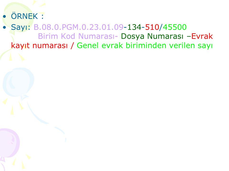 ÖRNEK : Sayı: B.08.0.PGM.0.23.01.09-134-510/45500 Birim Kod Numarası- Dosya Numarası –Evrak kayıt numarası / Genel evrak biriminden verilen sayı