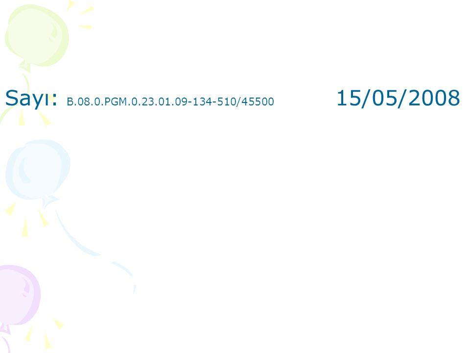 Sayı: B.08.0.PGM.0.23.01.09-134-510/45500 15/05/2008