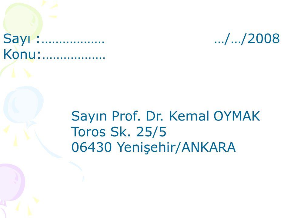 Sayı :……………… …/…/2008 Konu:……………… Sayın Prof. Dr. Kemal OYMAK Toros Sk. 25/5 06430 Yenişehir/ANKARA