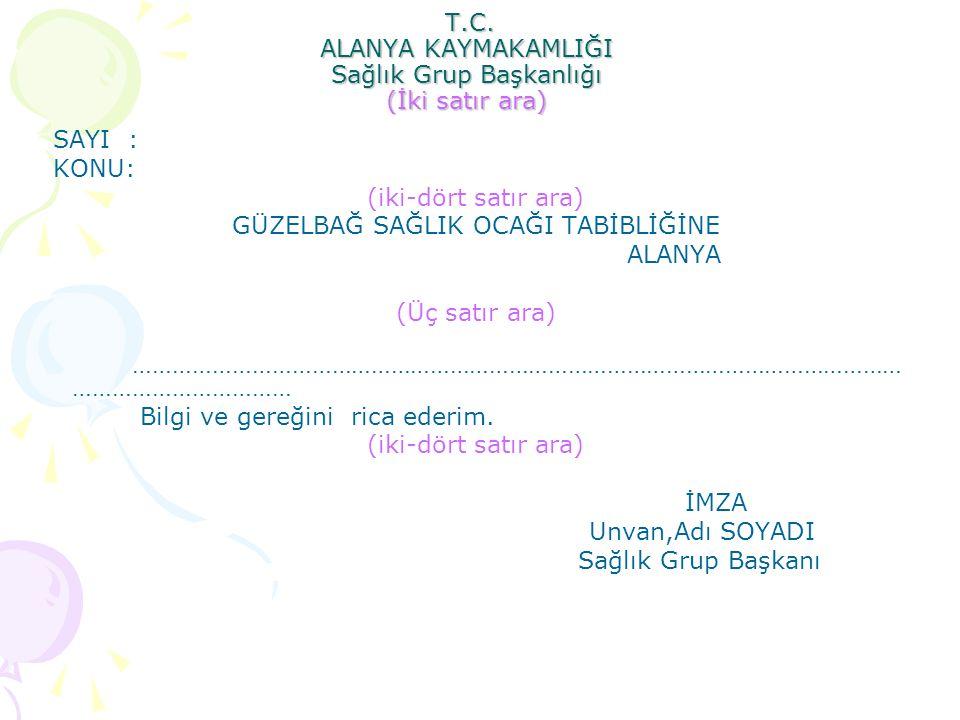 T.C. ALANYA KAYMAKAMLIĞI Sağlık Grup Başkanlığı (İki satır ara) T.C. ALANYA KAYMAKAMLIĞI Sağlık Grup Başkanlığı (İki satır ara) SAYI : KONU: (iki-dört