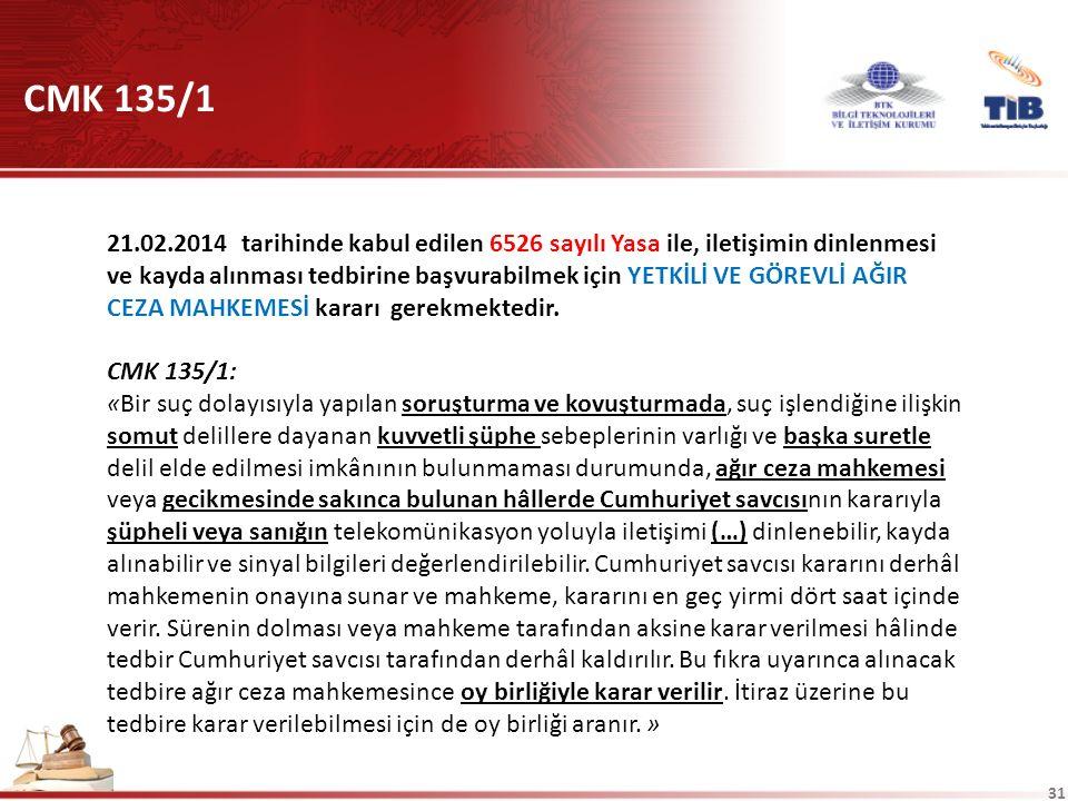 31 21.02.2014 tarihinde kabul edilen 6526 sayılı Yasa ile, iletişimin dinlenmesi ve kayda alınması tedbirine başvurabilmek için YETKİLİ VE GÖREVLİ AĞIR CEZA MAHKEMESİ kararı gerekmektedir.