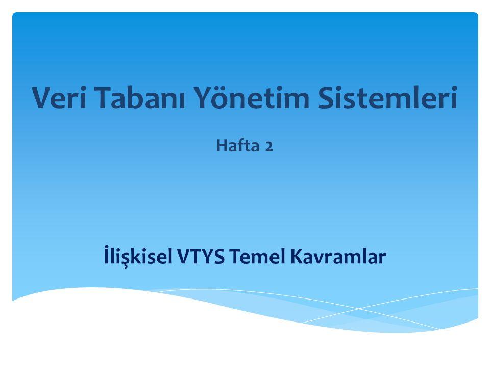 Veri Tabanı Yönetim Sistemleri Hafta 2 İlişkisel VTYS Temel Kavramlar