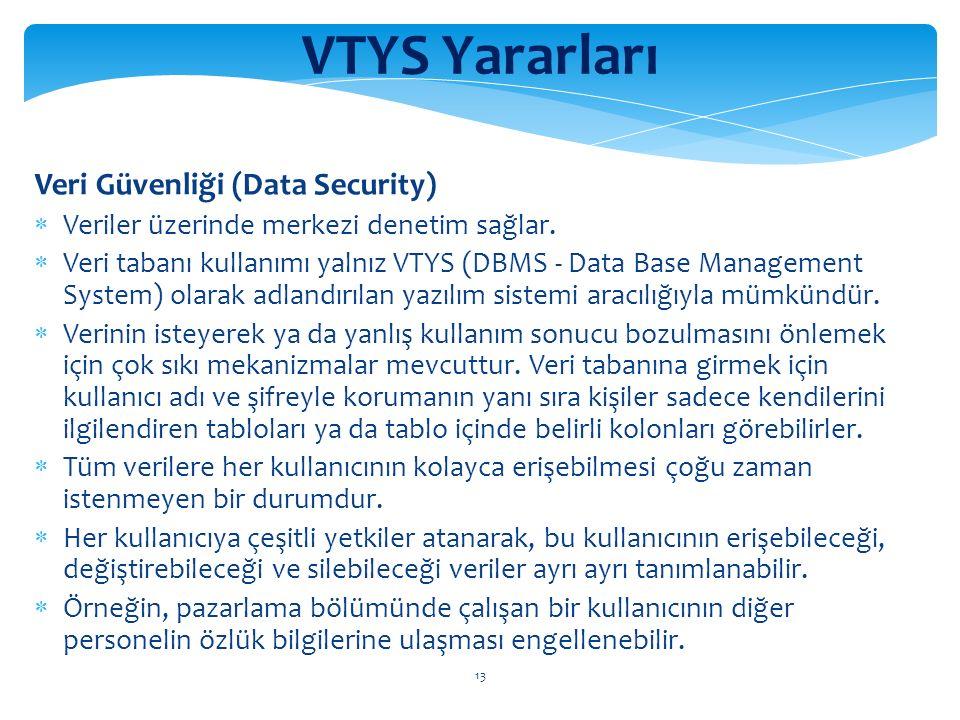 13 VTYS Yararları Veri Güvenliği (Data Security)  Veriler üzerinde merkezi denetim sağlar.