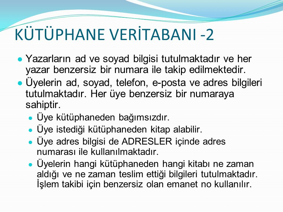KÜTÜPHANE VERİTABANI -2 ● Yazarların ad ve soyad bilgisi tutulmaktadır ve her yazar benzersiz bir numara ile takip edilmektedir.