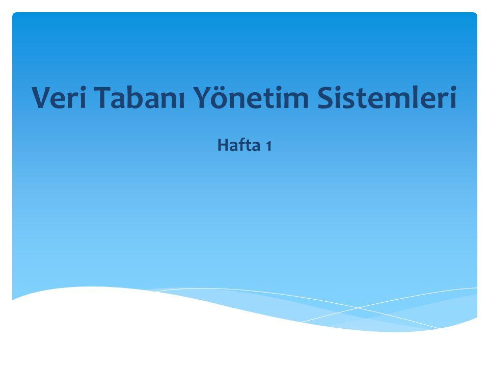 Veri Tabanı Yönetim Sistemleri Hafta 1