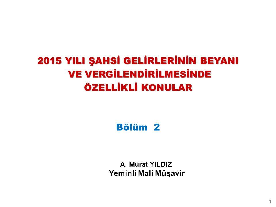 2015 YILI ŞAHSİ GELİRLERİNİN BEYANI VE VERGİLENDİRİLMESİNDE VE VERGİLENDİRİLMESİNDE ÖZELLİKLİ KONULAR Bölüm 2 1 A.