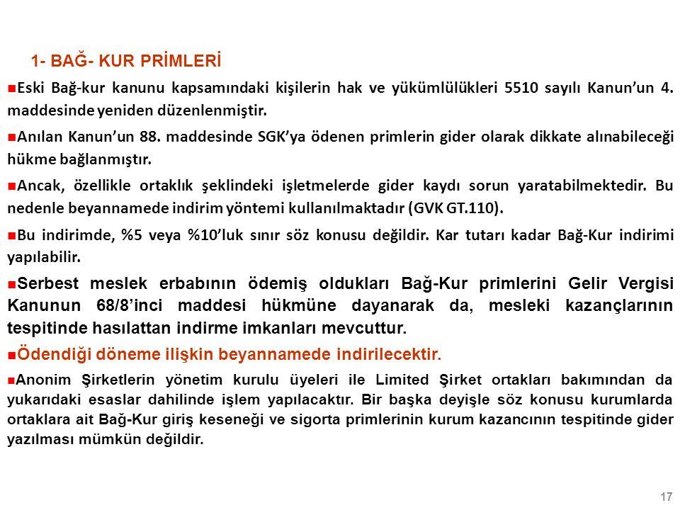 17 1- BAĞ- KUR PRİMLERİ Eski Bağ-kur kanunu kapsamındaki kişilerin hak ve yükümlülükleri 5510 sayılı Kanun'un 4.