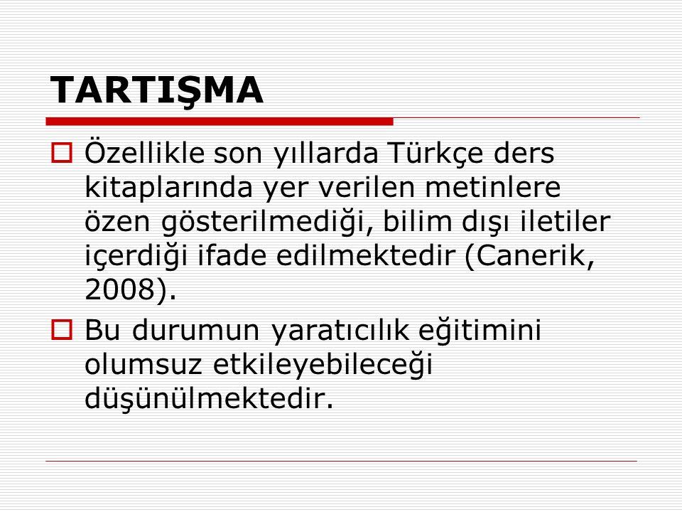 TARTIŞMA  Özellikle son yıllarda Türkçe ders kitaplarında yer verilen metinlere özen gösterilmediği, bilim dışı iletiler içerdiği ifade edilmektedir (Canerik, 2008).