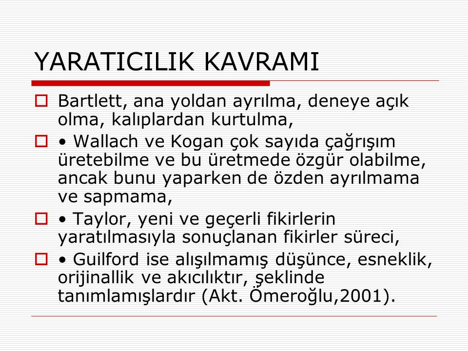 KAYNAKÇA  Ömeroğlu, E.(2001). Okulöncesi Dönemde Yaratıcılık Eğitimi ve Desteklenmesi.