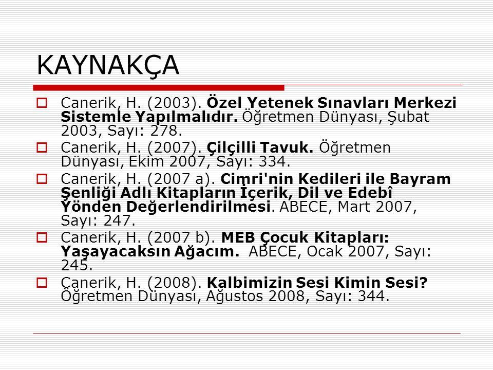 KAYNAKÇA  Canerik, H. (2003). Özel Yetenek Sınavları Merkezi Sistemle Yapılmalıdır.