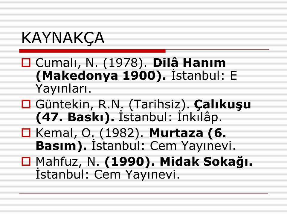 KAYNAKÇA  Cumalı, N. (1978). Dilâ Hanım (Makedonya 1900).