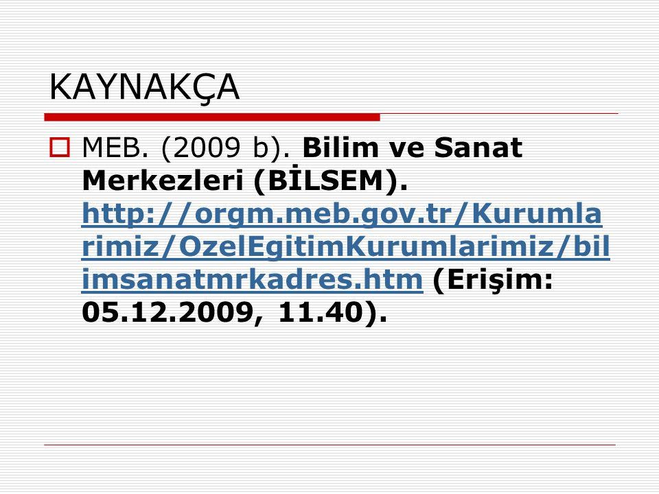 KAYNAKÇA  MEB. (2009 b). Bilim ve Sanat Merkezleri (BİLSEM).