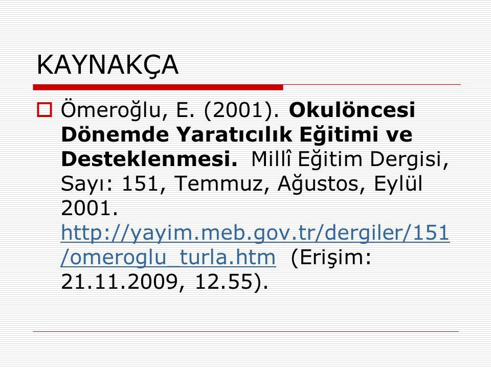 KAYNAKÇA  Ömeroğlu, E. (2001). Okulöncesi Dönemde Yaratıcılık Eğitimi ve Desteklenmesi.