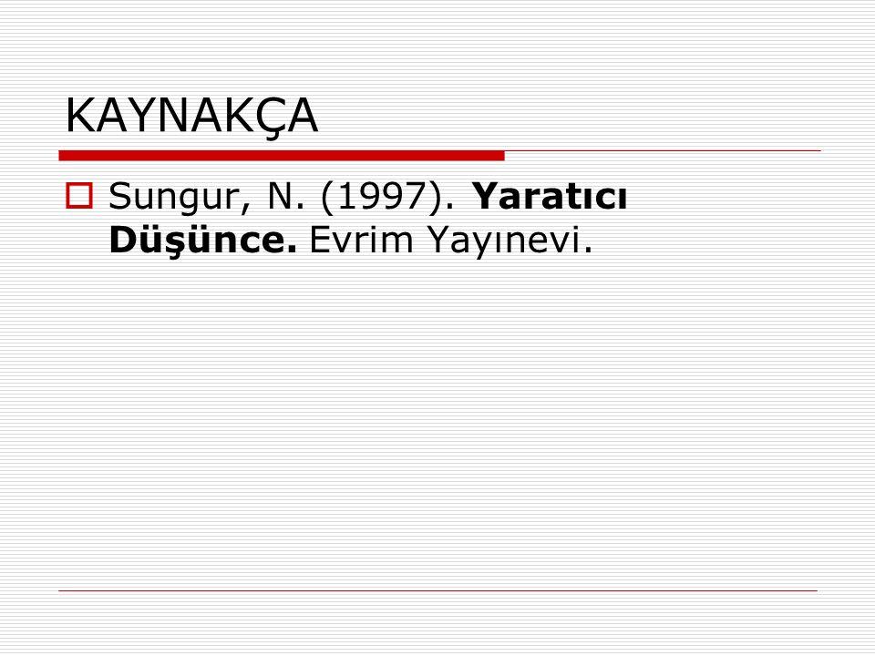 KAYNAKÇA  Sungur, N. (1997). Yaratıcı Düşünce. Evrim Yayınevi.