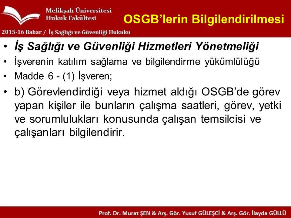 OSGB'lerin Bilgilendirilmesi İş Sağlığı ve Güvenliği Hizmetleri Yönetmeliği İşverenin katılım sağlama ve bilgilendirme yükümlülüğü Madde 6 - (1) İşver