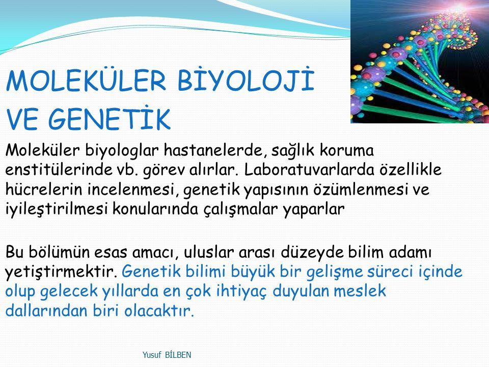 MOLEKÜLER BİYOLOJİ VE GENETİK Moleküler biyologlar hastanelerde, sağlık koruma enstitülerinde vb.