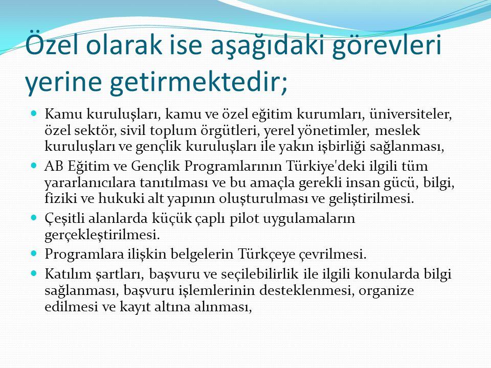 Özel olarak ise aşağıdaki görevleri yerine getirmektedir; Kamu kuruluşları, kamu ve özel eğitim kurumları, üniversiteler, özel sektör, sivil toplum örgütleri, yerel yönetimler, meslek kuruluşları ve gençlik kuruluşları ile yakın işbirliği sağlanması, AB Eğitim ve Gençlik Programlarının Türkiye deki ilgili tüm yararlanıcılara tanıtılması ve bu amaçla gerekli insan gücü, bilgi, fiziki ve hukuki alt yapının oluşturulması ve geliştirilmesi.