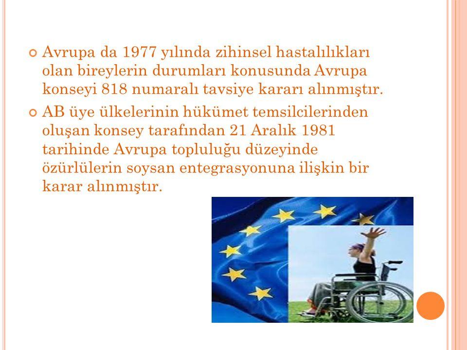 Avrupa da 1977 yılında zihinsel hastalılıkları olan bireylerin durumları konusunda Avrupa konseyi 818 numaralı tavsiye kararı alınmıştır. AB üye ülkel