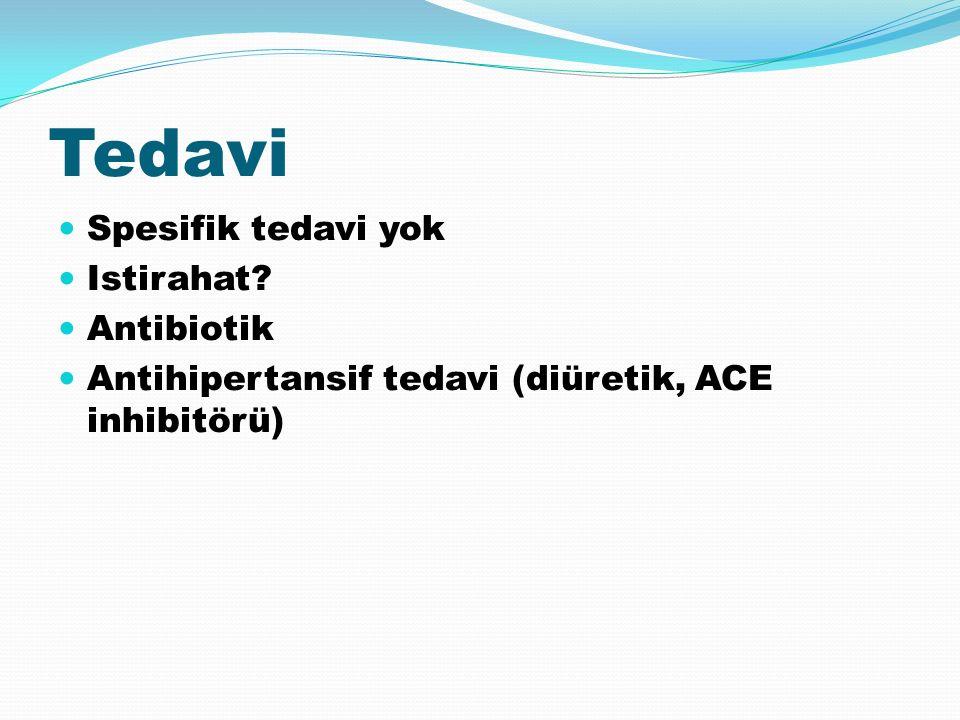 Tedavi Spesifik tedavi yok Istirahat? Antibiotik Antihipertansif tedavi (diüretik, ACE inhibitörü)