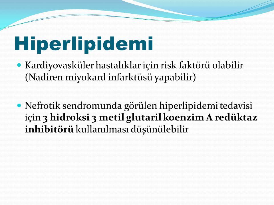 Hiperlipidemi Kardiyovasküler hastalıklar için risk faktörü olabilir (Nadiren miyokard infarktüsü yapabilir) Nefrotik sendromunda görülen hiperlipidemi tedavisi için 3 hidroksi 3 metil glutaril koenzim A redüktaz inhibitörü kullanılması düşünülebilir