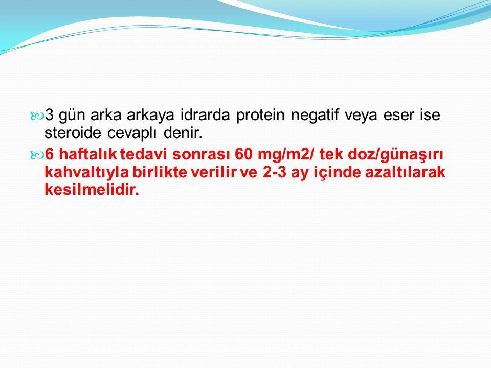 3 gün arka arkaya idrarda protein negatif veya eser ise steroide cevaplı denir.