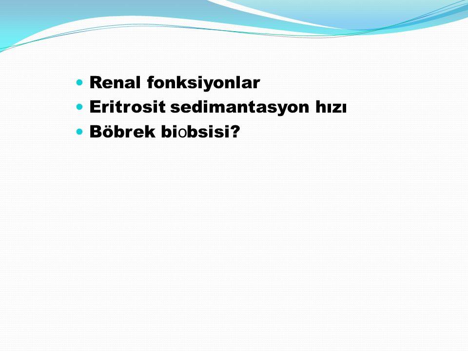 Renal fonksiyonlar Eritrosit sedimantasyon hızı Böbrek bi o bsisi?