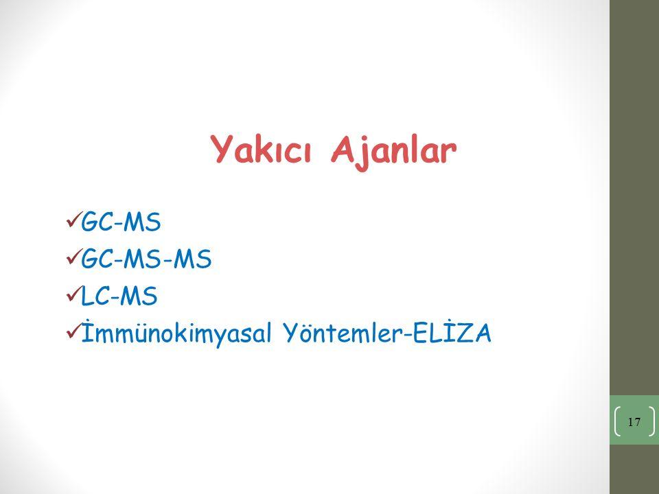 Yakıcı Ajanlar GC-MS GC-MS-MS LC-MS İmmünokimyasal Yöntemler-ELİZA 17