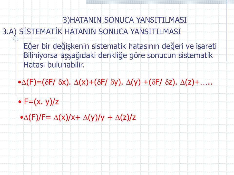 3)HATANIN SONUCA YANSITILMASI 3.A) SİSTEMATİK HATANIN SONUCA YANSITILMASI Eğer bir değişkenin sistematik hatasının değeri ve işareti Biliniyorsa aşşağıdaki denkliğe göre sonucun sistematik Hatası bulunabilir.