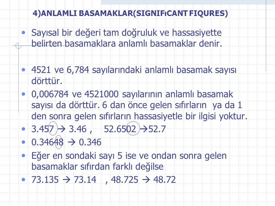 4)ANLAMLI BASAMAKLAR(SIGNIFıCANT FIQURES) Sayısal bir değeri tam doğruluk ve hassasiyette belirten basamaklara anlamlı basamaklar denir.