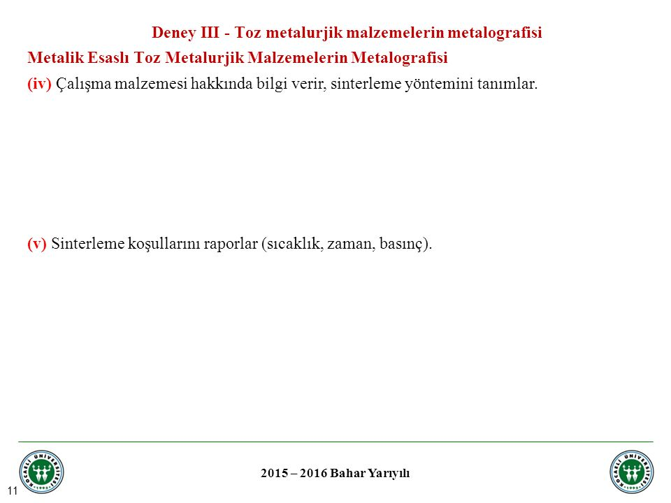11 2015 – 2016 Bahar Yarıyılı (iv) Çalışma malzemesi hakkında bilgi verir, sinterleme yöntemini tanımlar.
