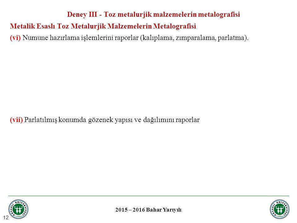 12 2015 – 2016 Bahar Yarıyılı (vi) Numune hazırlama işlemlerini raporlar (kalıplama, zımparalama, parlatma).