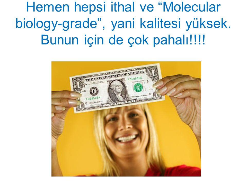 """Hemen hepsi ithal ve """"Molecular biology-grade"""", yani kalitesi yüksek. Bunun için de çok pahalı!!!!"""