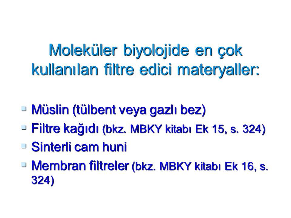 Moleküler biyolojide en çok kullanılan filtre edici materyaller:  Müslin (tülbent veya gazlı bez)  Filtre kağıdı (bkz. MBKY kitabı Ek 15, s. 324) 