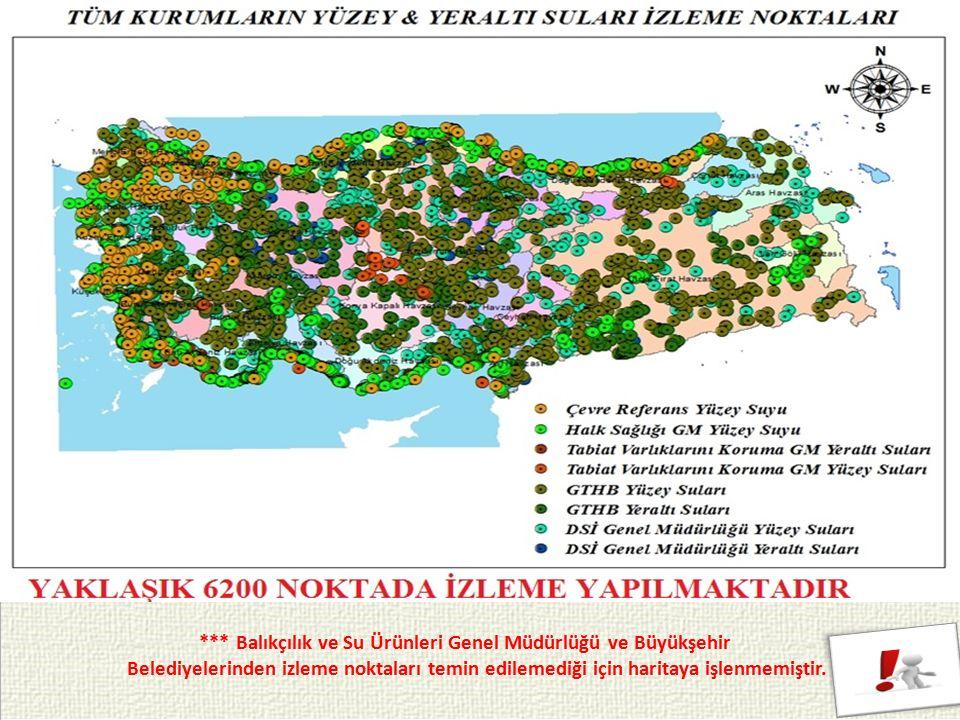 13 *** Balıkçılık ve Su Ürünleri Genel Müdürlüğü ve Büyükşehir Belediyelerinden izleme noktaları temin edilemediği için haritaya işlenmemiştir.