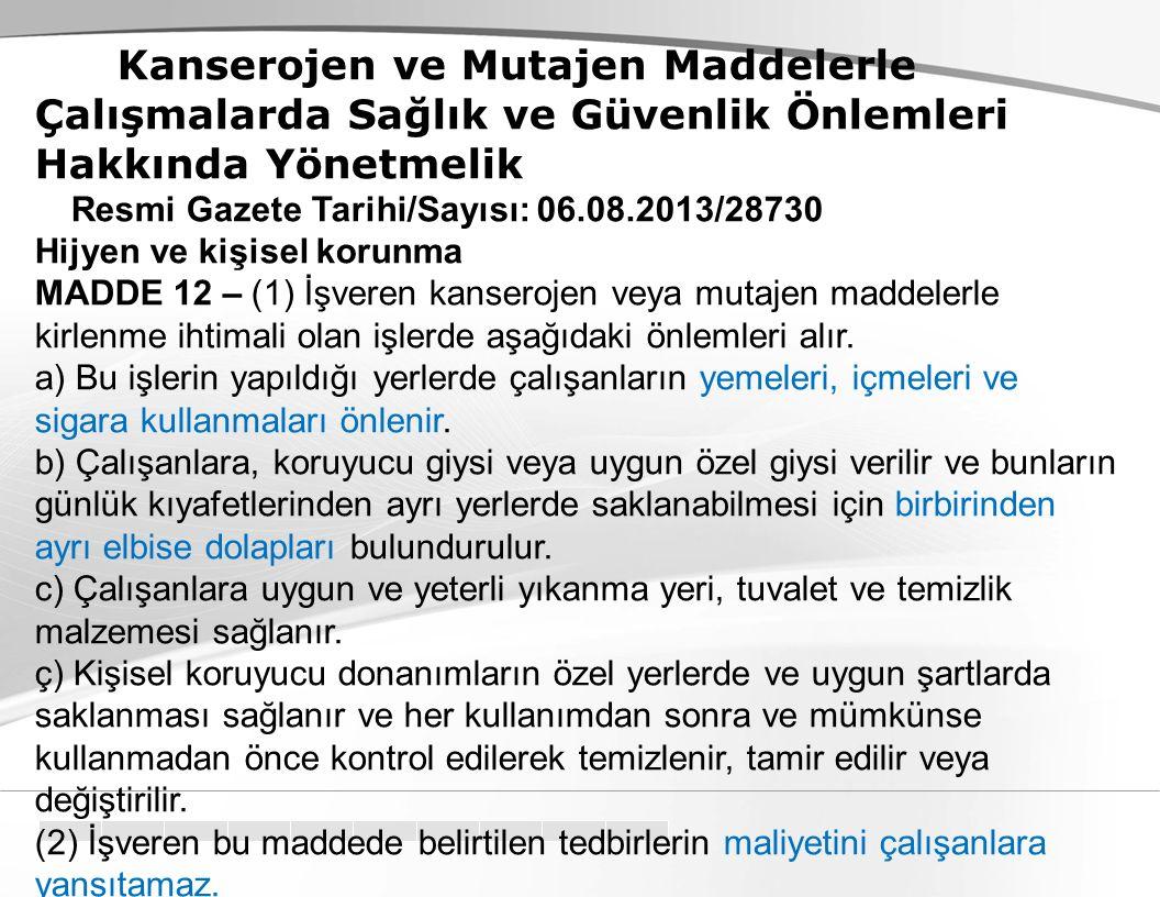 Kanserojen ve Mutajen Maddelerle Çalışmalarda Sağlık ve Güvenlik Önlemleri Hakkında Yönetmelik Resmi Gazete Tarihi/Sayısı: 06.08.2013/28730 Hijyen ve